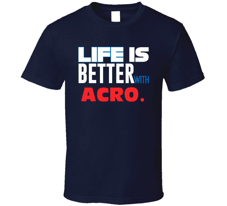 Life Better With Acro Essential Sporty T Shirt