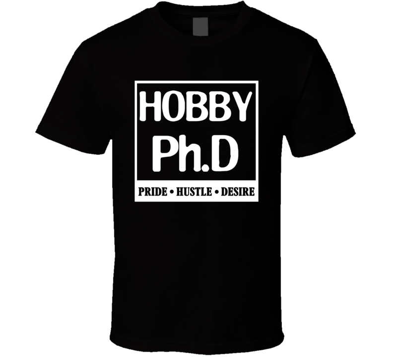 Hobby PhD Sports Pride Hustle Desire T Shirt T Shirt