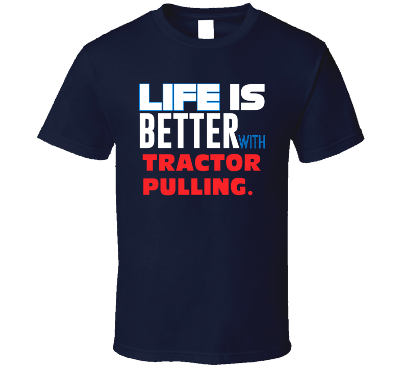 Life Better With Tractor Pulling Essential Sporty T Shirt