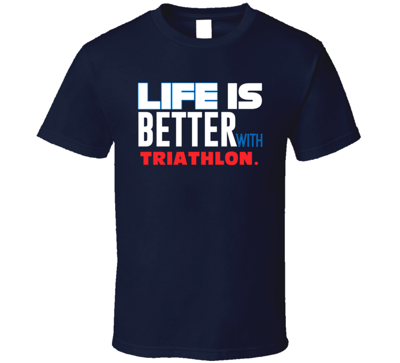 Life Better With Triathlon Essential Sporty T Shirt
