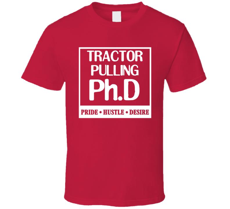 Tractor Pulling PhD Sports Pride Hustle Desire T Shirt T Shirt