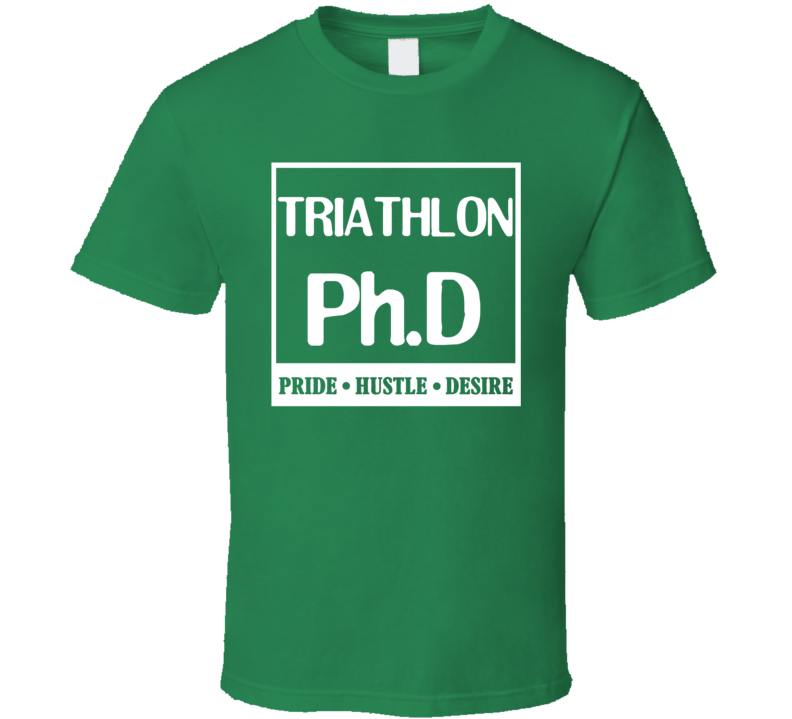 Triathlon PhD Sports Pride Hustle Desire T Shirt T Shirt