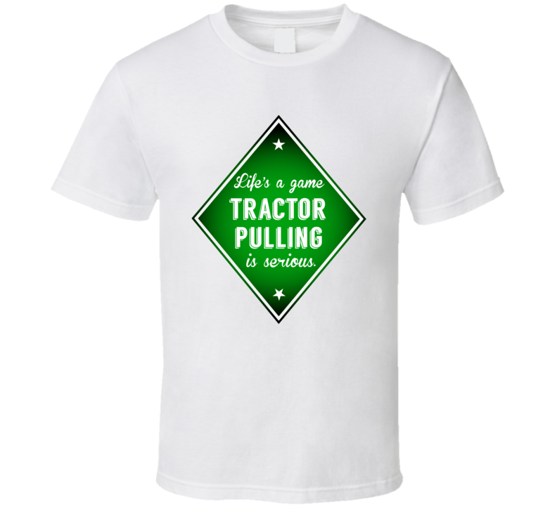 Lifes A Game Tractor Pulling Is Serious Sport T Shirt