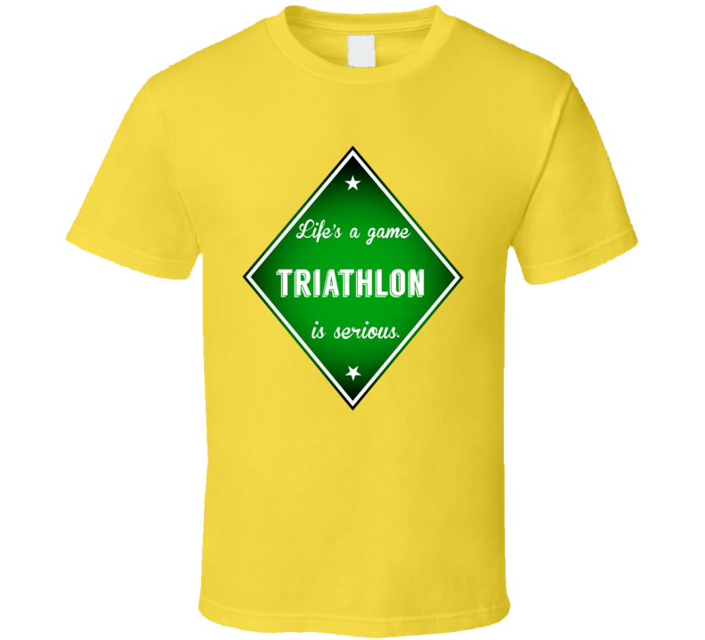 Lifes A Game Triathlon Is Serious Sport T Shirt