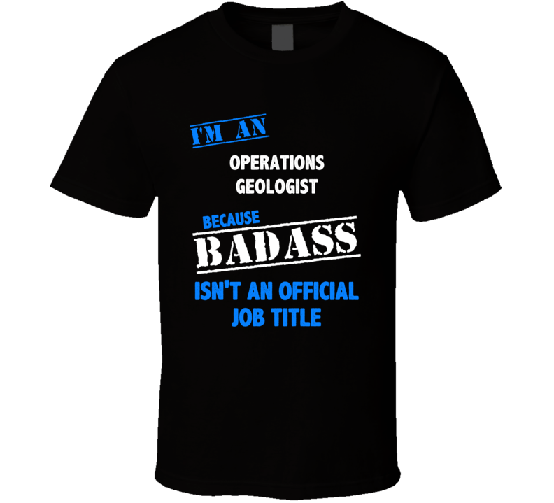 I'm an Operations Geologist Badass Job Funny T Shirt