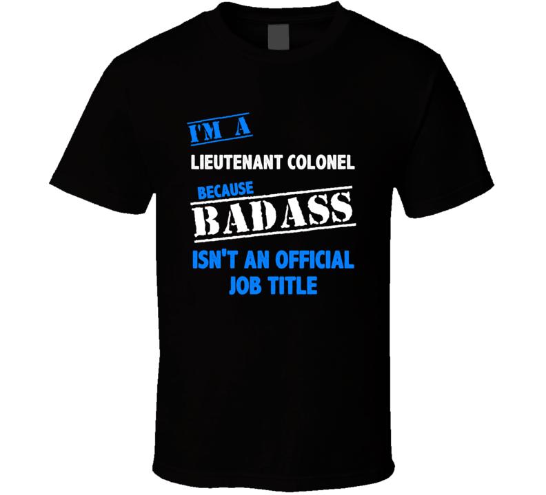 I'm a Lieutenant Colonel Badass Job Funny T Shirt