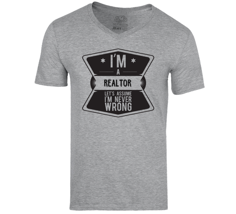 Im A Realtor Never Wrong Job T Shirt