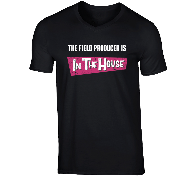 Field Producer Is In The House Party Occupation T Shirt