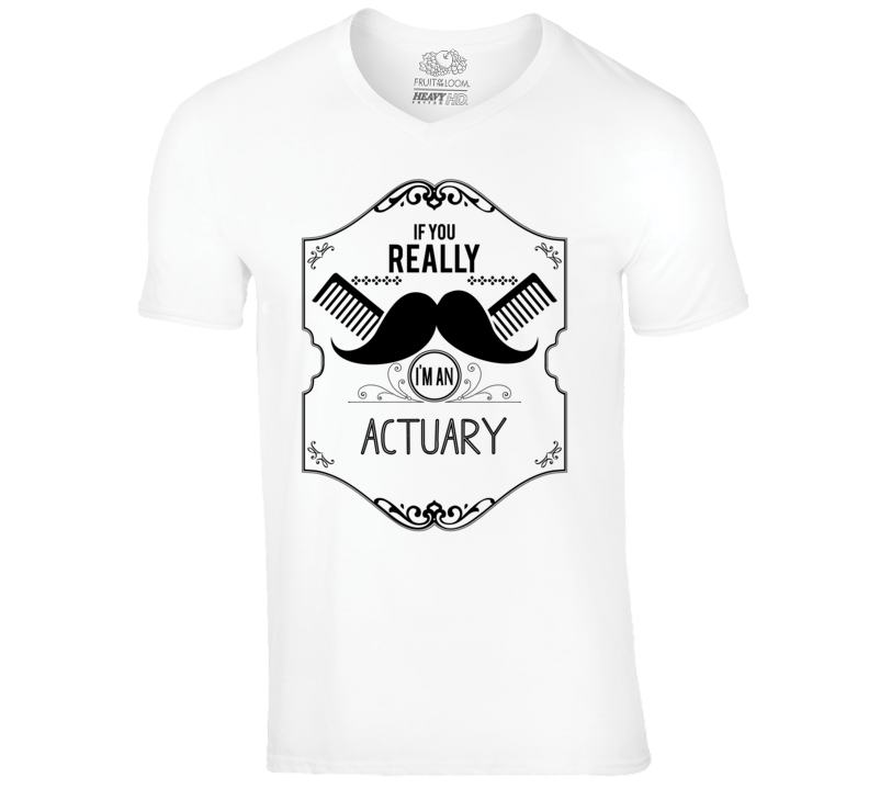 If You Really Moustache Im An Actuary Job T Shirt