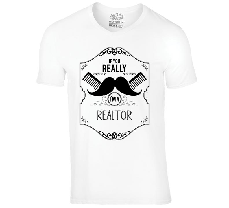 If You Really Moustache Im A Realtor Job T Shirt