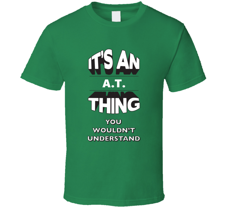 Its An A.T. Thing Fun Graphic Personalized Name T Shirt