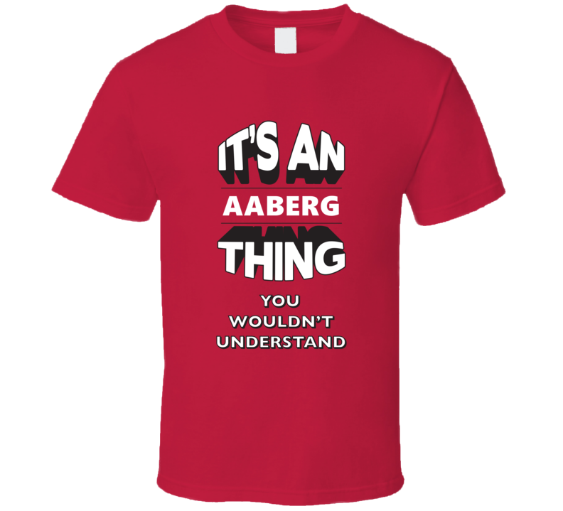 Its An Aaberg Thing Fun Graphic Personalized Name T Shirt