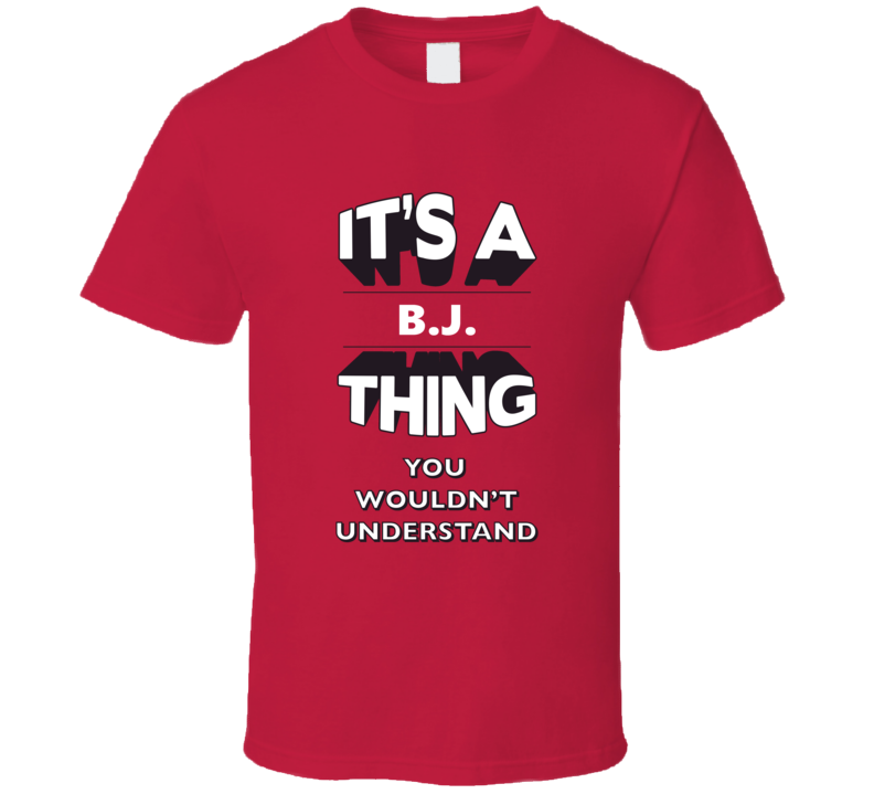 Its A BJ Thing Fun Graphic Personalized Name T Shirt