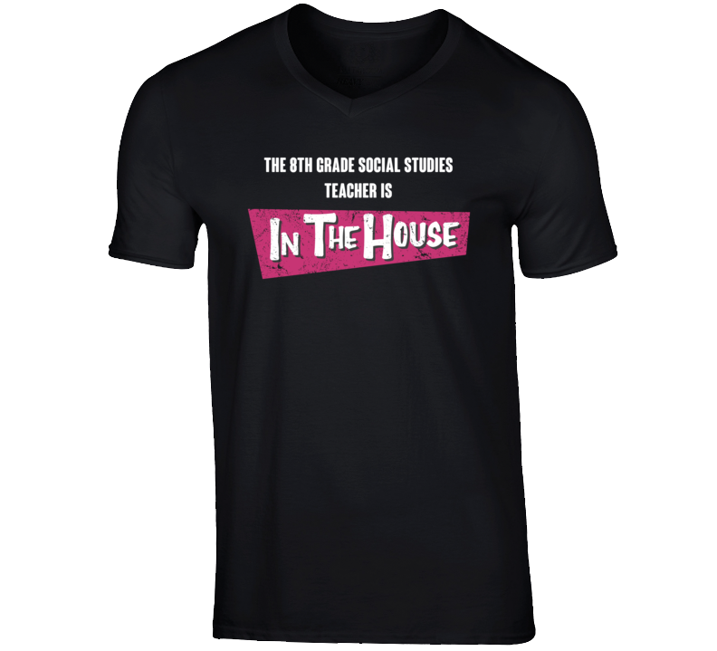 8Th Grade Social Studies Teacher Is In The House Party Occupation T Shirt