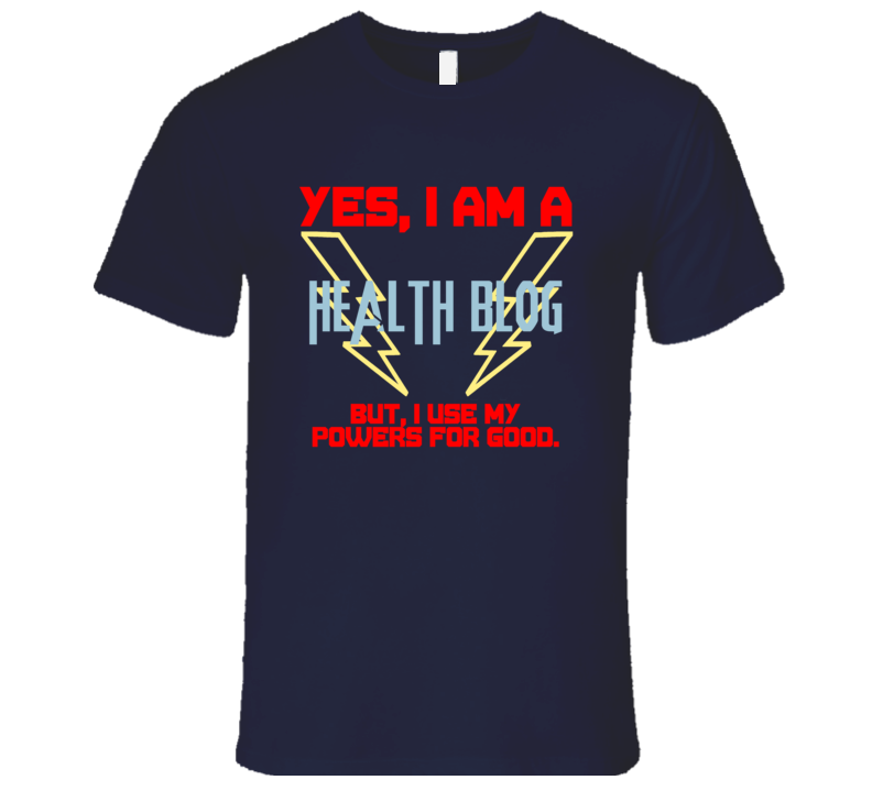 Yes I Am A Health blog Funny Powers T Shirt