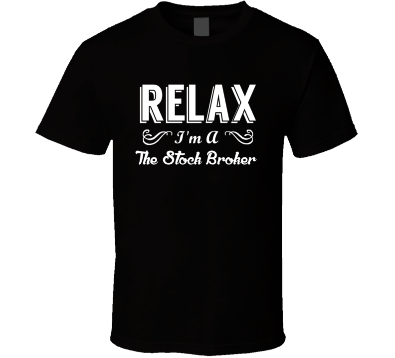 The Stock Broker Relax Fun T Shirt