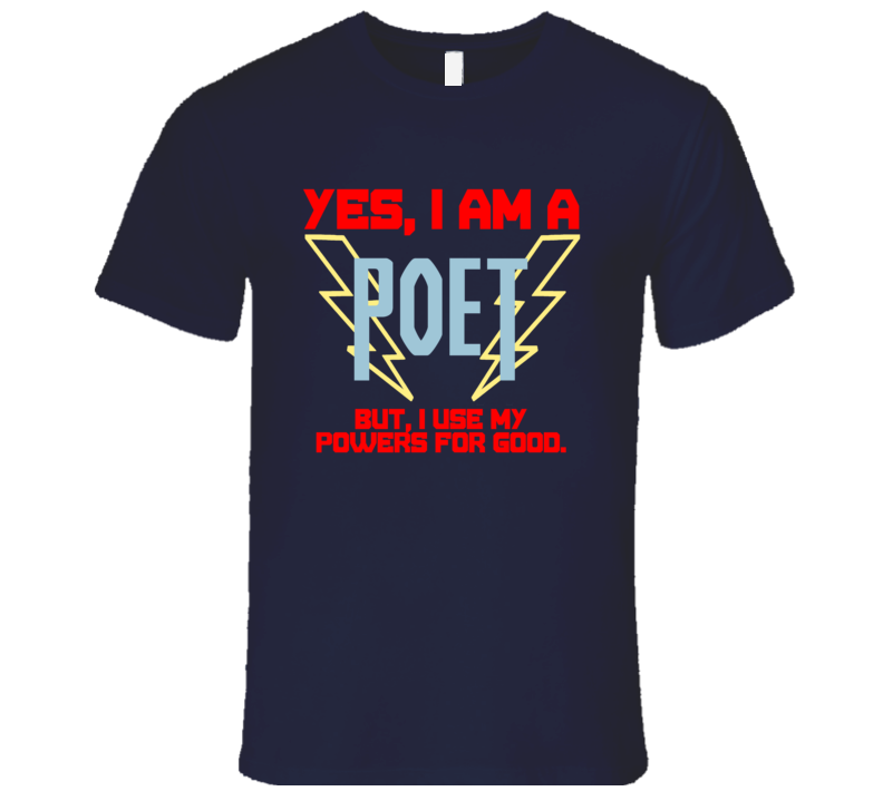 Yes I Am A Poet Funny Powers T Shirt