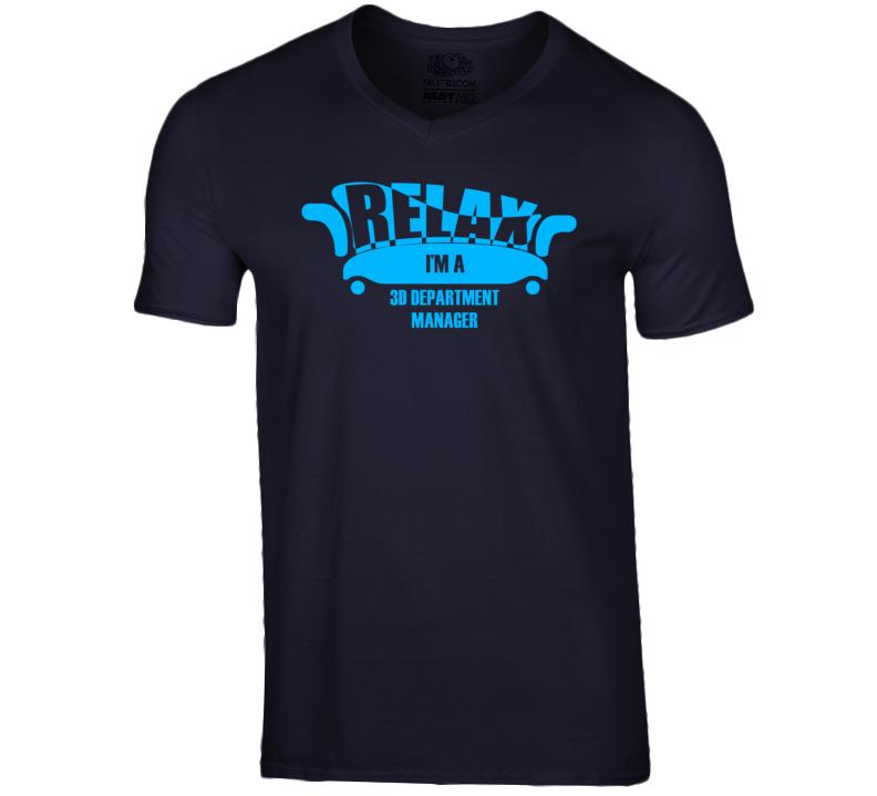 Relax Im A 3D Department Manager Popular Job T Shirt