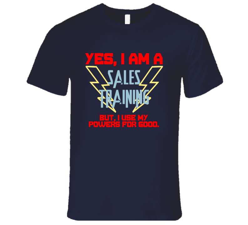 Yes I Am A Sales Training Funny Powers T Shirt
