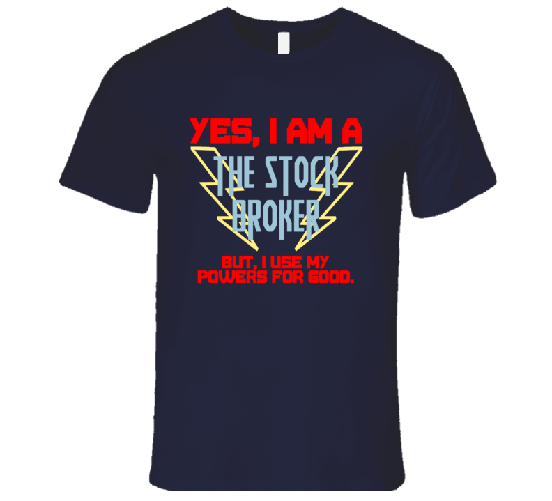 Yes I Am A The Stock Broker Funny Powers T Shirt