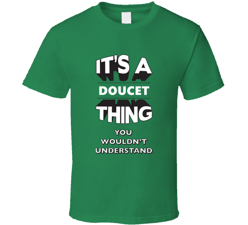Its A Doucet Thing Fun Graphic Personalized Name T Shirt