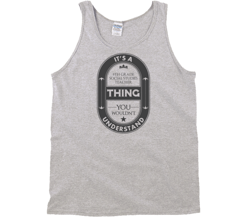 Its A 8th Grade Social Studies Teacher Thing Job Beer Label Tank Top