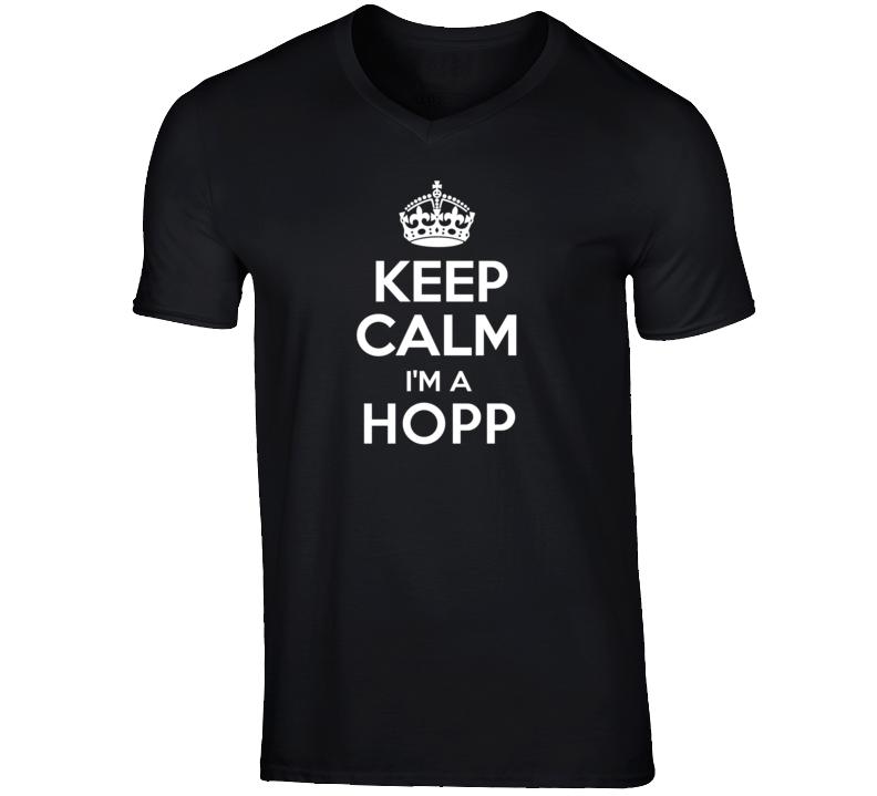 Keep Calm Im A Hopp Last Name T Shirt
