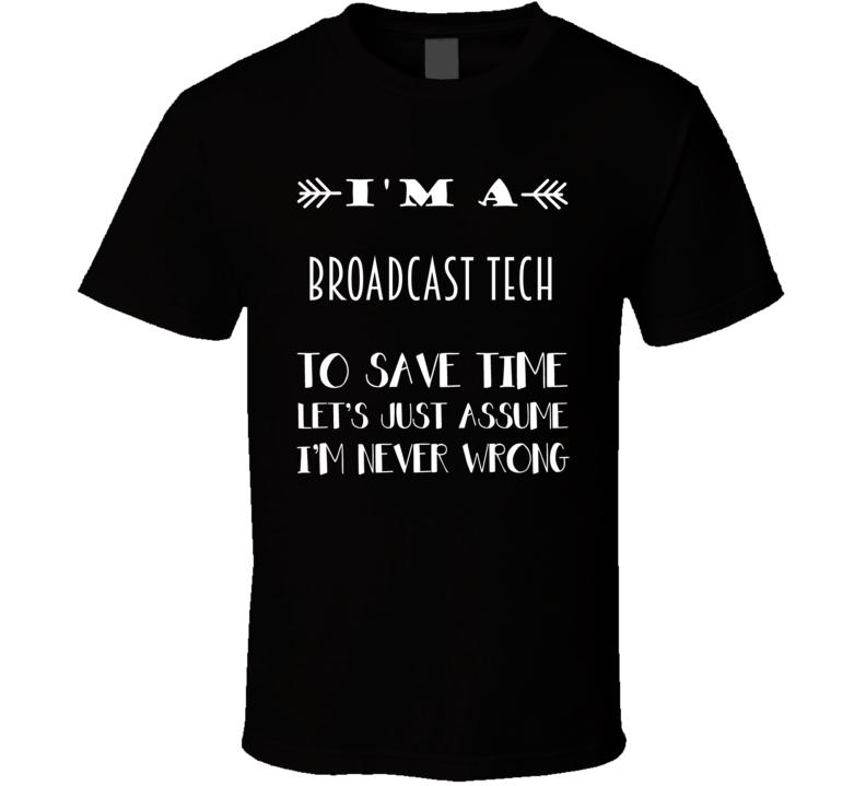 Im A Broadcast Tech To Save Time Job T Shirt
