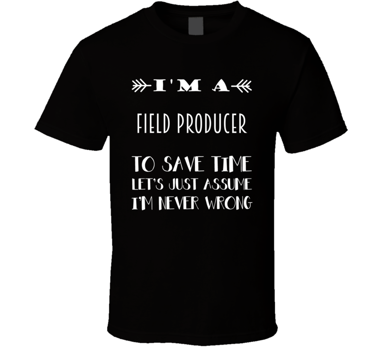 Im A Field producer To Save Time Job T Shirt