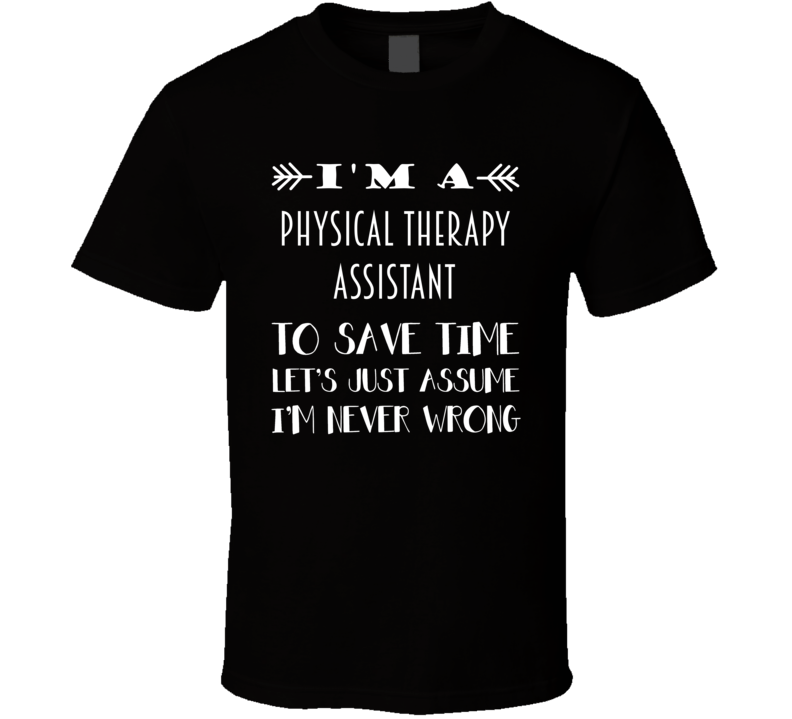 Im A Physical Therapy Assistant To Save Time Job T Shirt