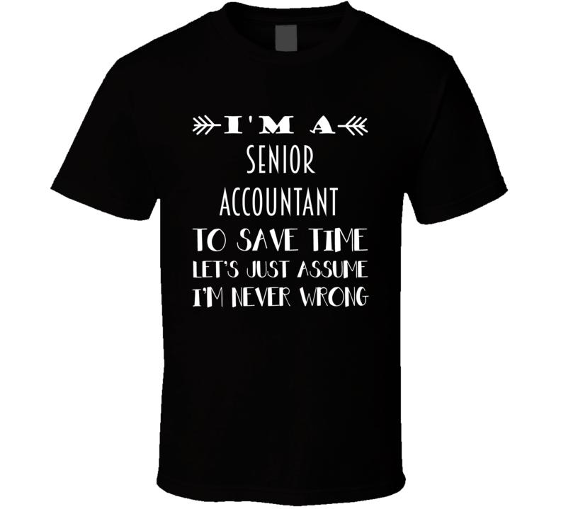 Im A Senior Accountant To Save Time Job T Shirt