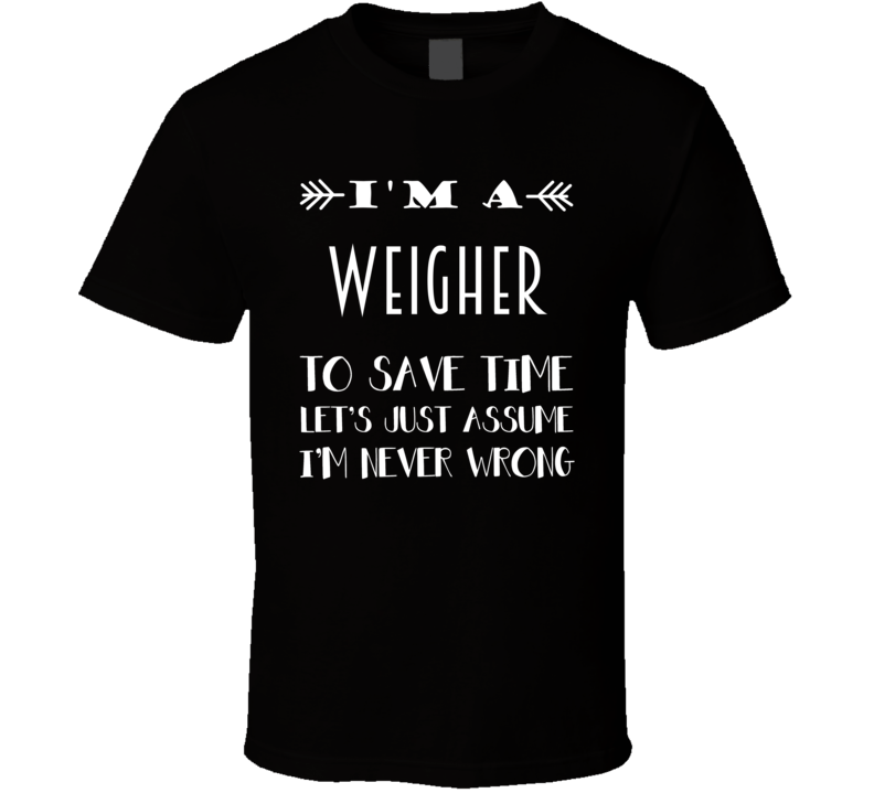 Im A Weigher To Save Time Job T Shirt