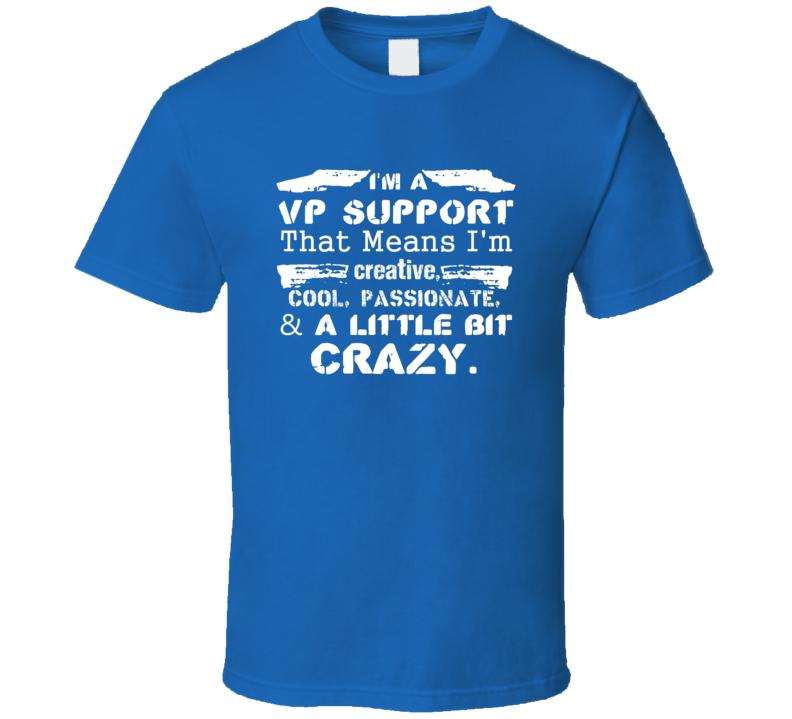 Im A Vp Support And A Little Bit Crazy Job T Shirt