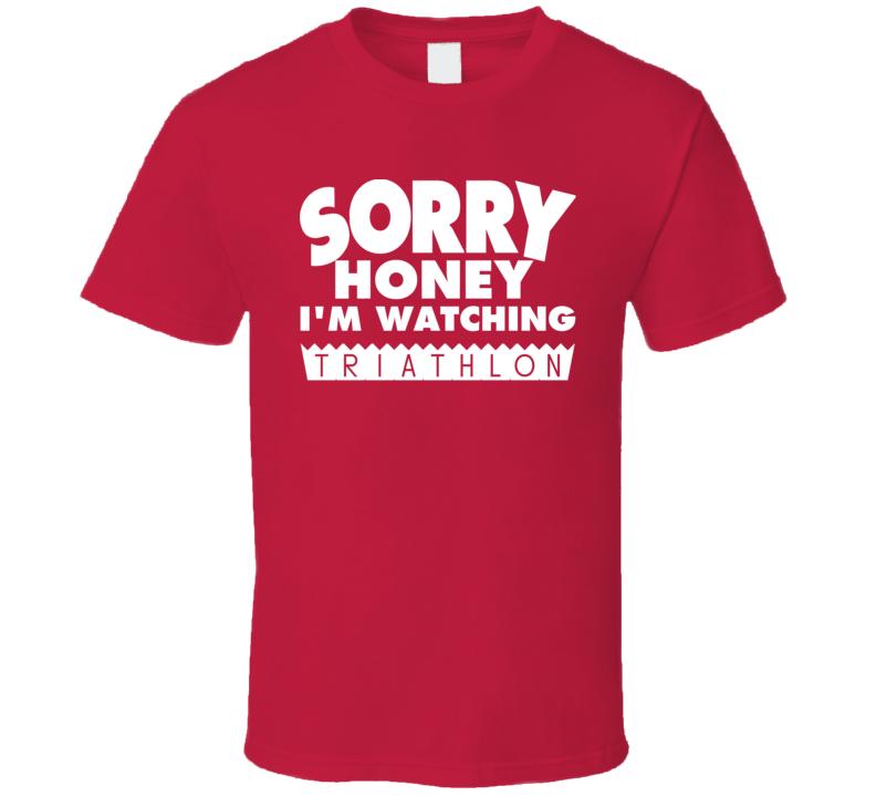 Sorry Honey Im Watching Triathlon Funny Sports T Shirt