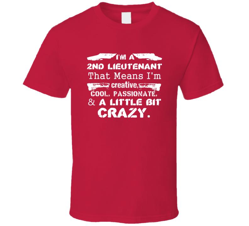 Im A 2Nd Lieutenant And A Little Bit Crazy Job T Shirt