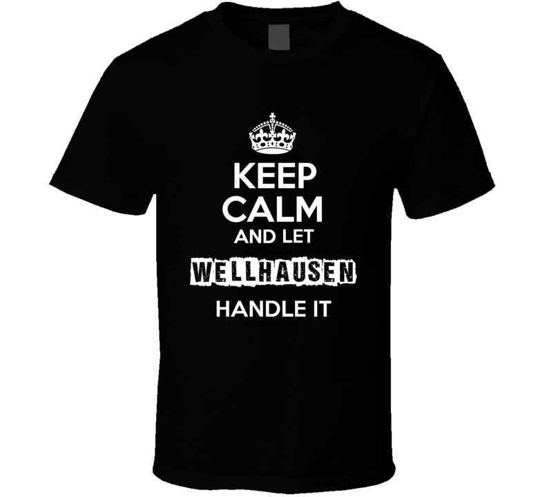 Keep Calm And Let Wellhausen Handle It T Shirt