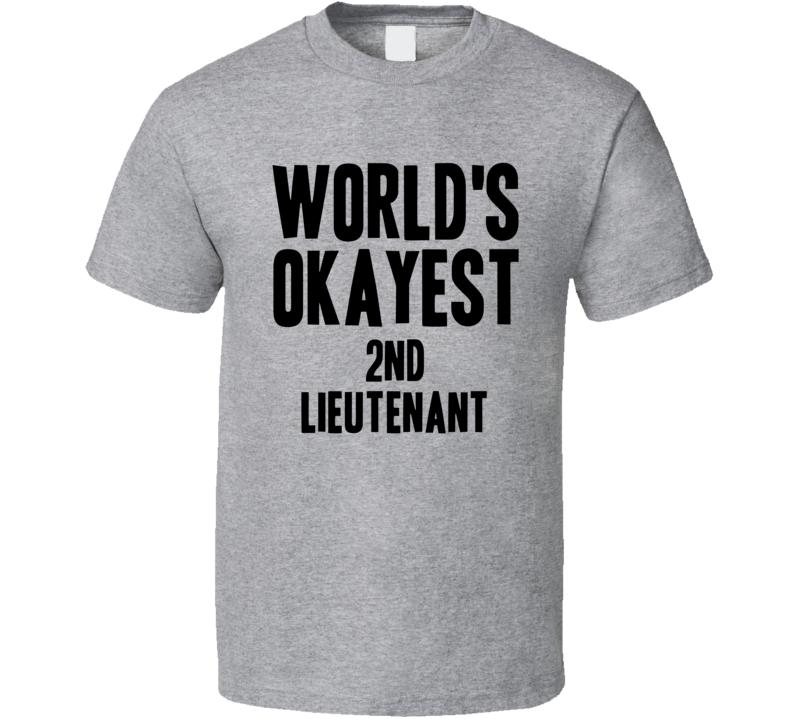 Worlds Okayest 2Nd Lieutenant Job T Shirt