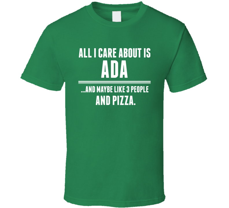 All I Care About Is Ada Funny Name T Shirt
