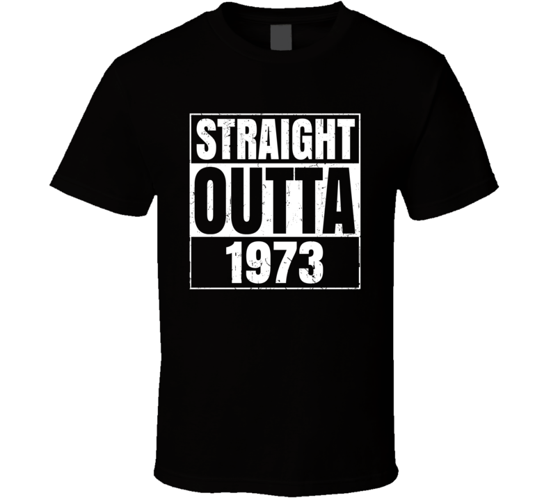 Straight Outta 1973 Birth Year Parody T Shirt