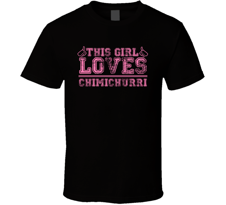 This Girl Loves Chimichurri Funny Food Fan T Shirt
