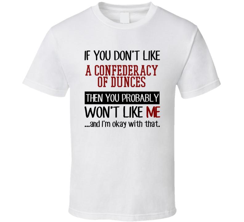 If You Don' t Like A Confederacy Of Dunces You Won't Like Me Novel Character T Shirt