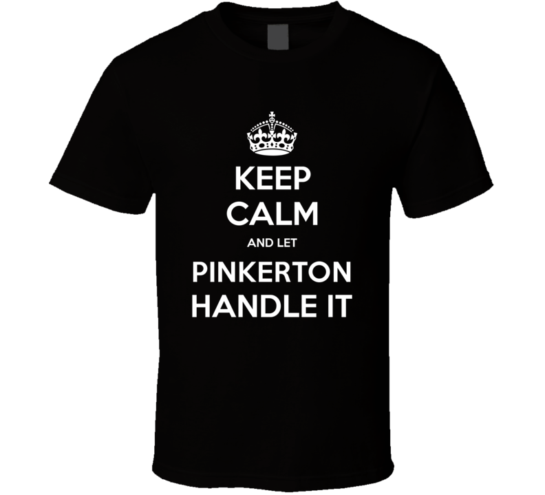 Keep Calm And Let Pinkerton Handle It Custom Last Name Family T Shirt