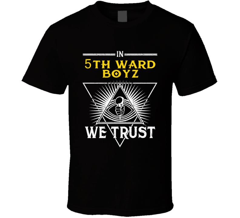 In 5th Ward Boyz We Trust Hip Hop Artist Fan T Shirt