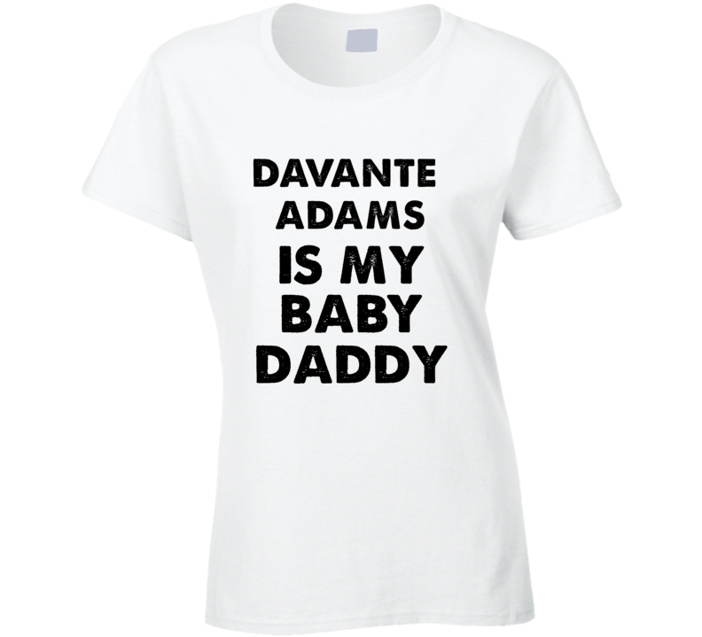 Davante Adams Is My Baby Daddy Green Bay Football Team Fan T Shirt