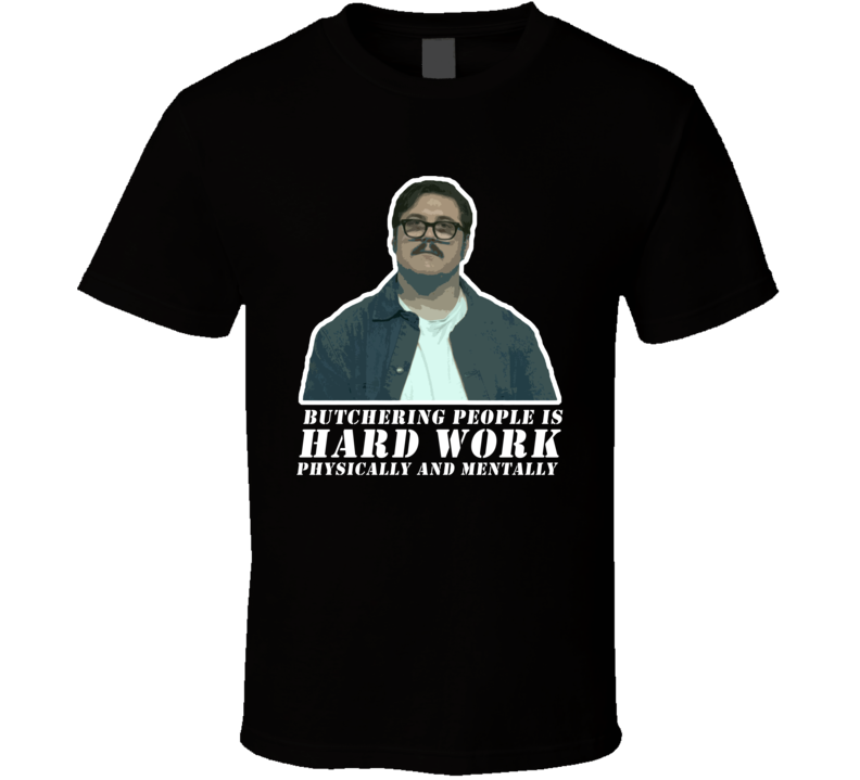 Mindhunter Ed Kemper Butchering People Is Hard Work Netflix Original Fan T Shirt