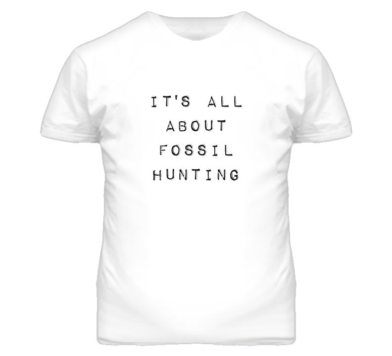 It's All About Fossil Hunting Hobby T Shirt