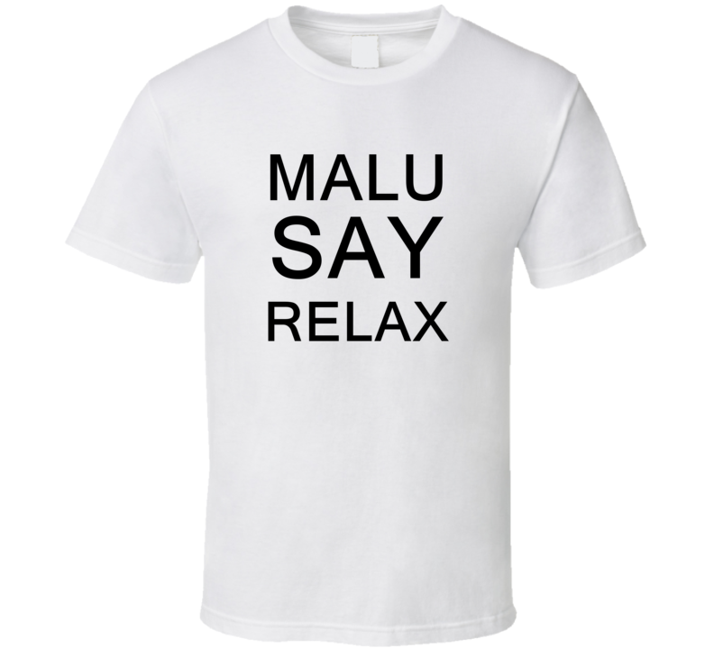 Malu Say Relax Frankie Goes To Hollywood Parody T Shirt