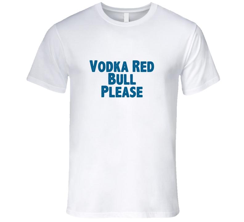 Vodka Red Bull Please Drink Alcohol Liquor T Shirt