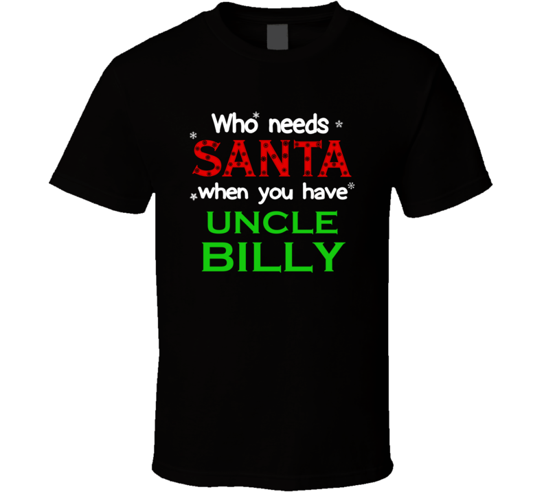 Who Needs Santa With Uncle Billy Cute Christmas T Shirt