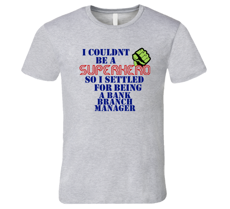 Bank Branch Managers I Couldnt Be A Superhero Funny Occupation T Shirt